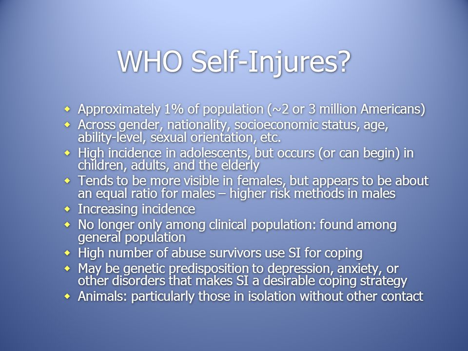 WHO Self-Injures Approximately 1% of population (~2 or 3 million Americans)