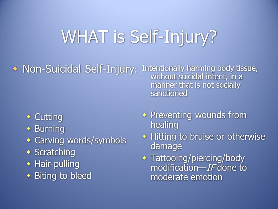 WHAT is Self-Injury Non-Suicidal Self-Injury: Cutting