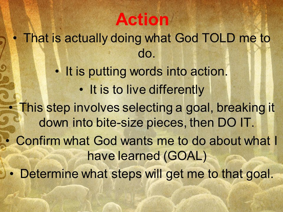 Action That is actually doing what God TOLD me to do.