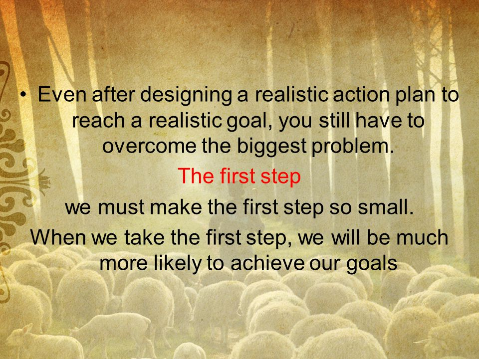 we must make the first step so small.