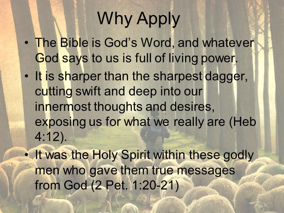 Why Apply The Bible is God's Word, and whatever God says to us is full of living power.