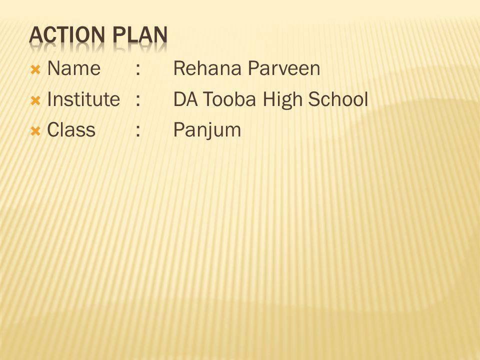 Action Plan Name : Rehana Parveen Institute : DA Tooba High School