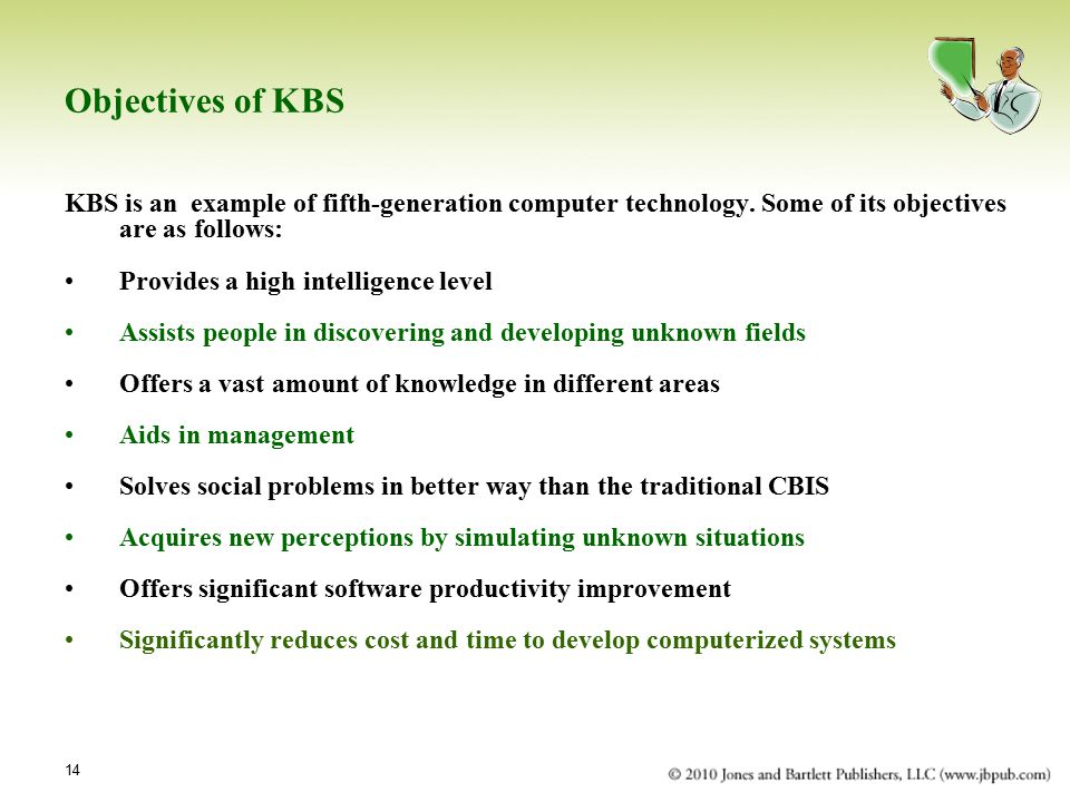 Objectives of KBS KBS is an example of fifth-generation computer technology. Some of its objectives are as follows: