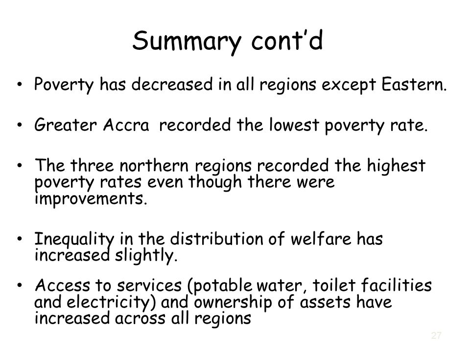 Summary cont'd Poverty has decreased in all regions except Eastern.