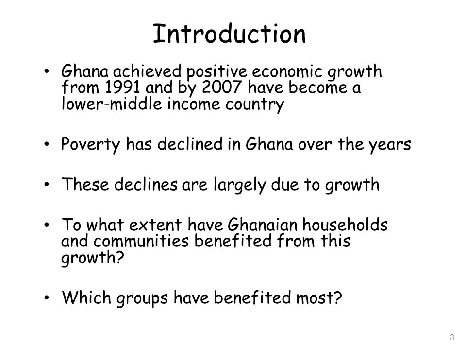 Introduction Ghana achieved positive economic growth from 1991 and by 2007 have become a lower-middle income country.