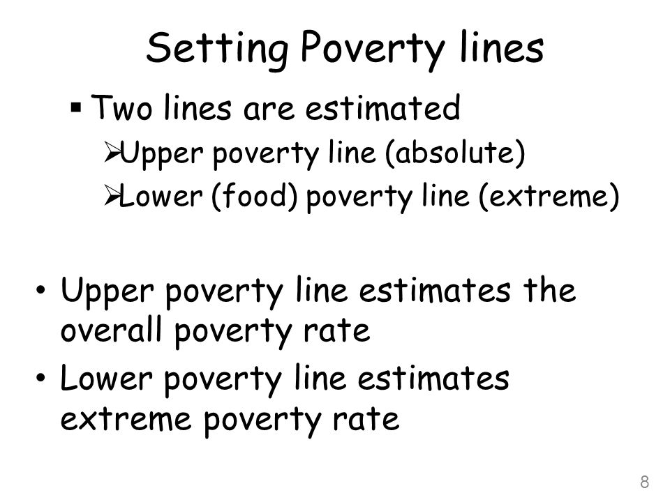 Setting Poverty lines Two lines are estimated