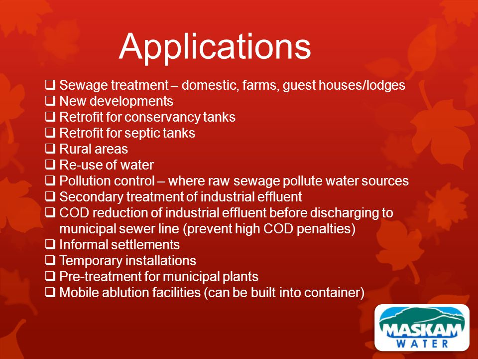 Applications Sewage treatment – domestic, farms, guest houses/lodges