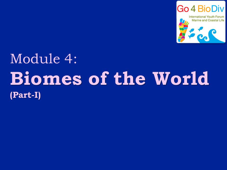 Module 4: Biomes of the World (Part-I)