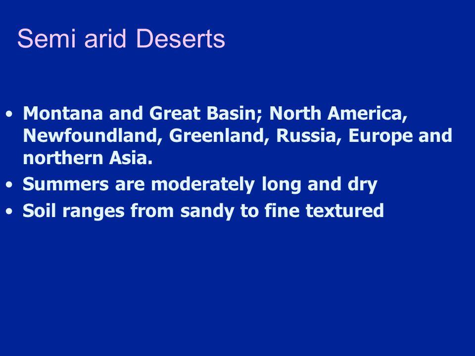 Semi arid Deserts Montana and Great Basin; North America, Newfoundland, Greenland, Russia, Europe and northern Asia.