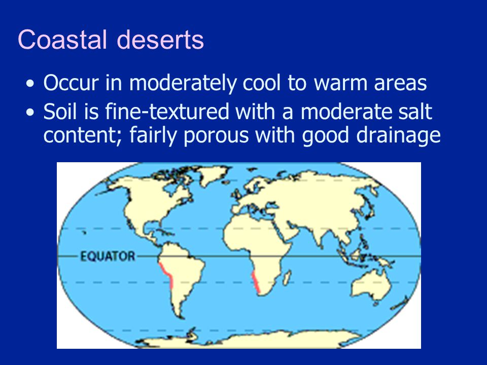 Coastal deserts Occur in moderately cool to warm areas