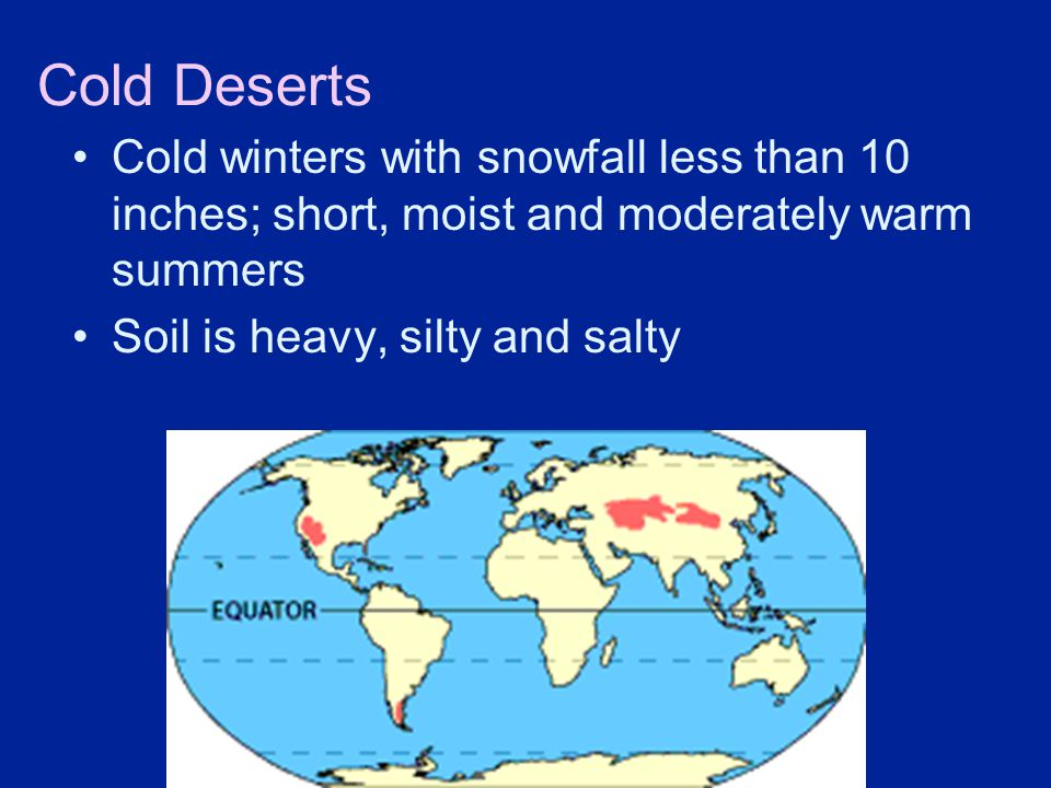 Cold Deserts Cold winters with snowfall less than 10 inches; short, moist and moderately warm summers.