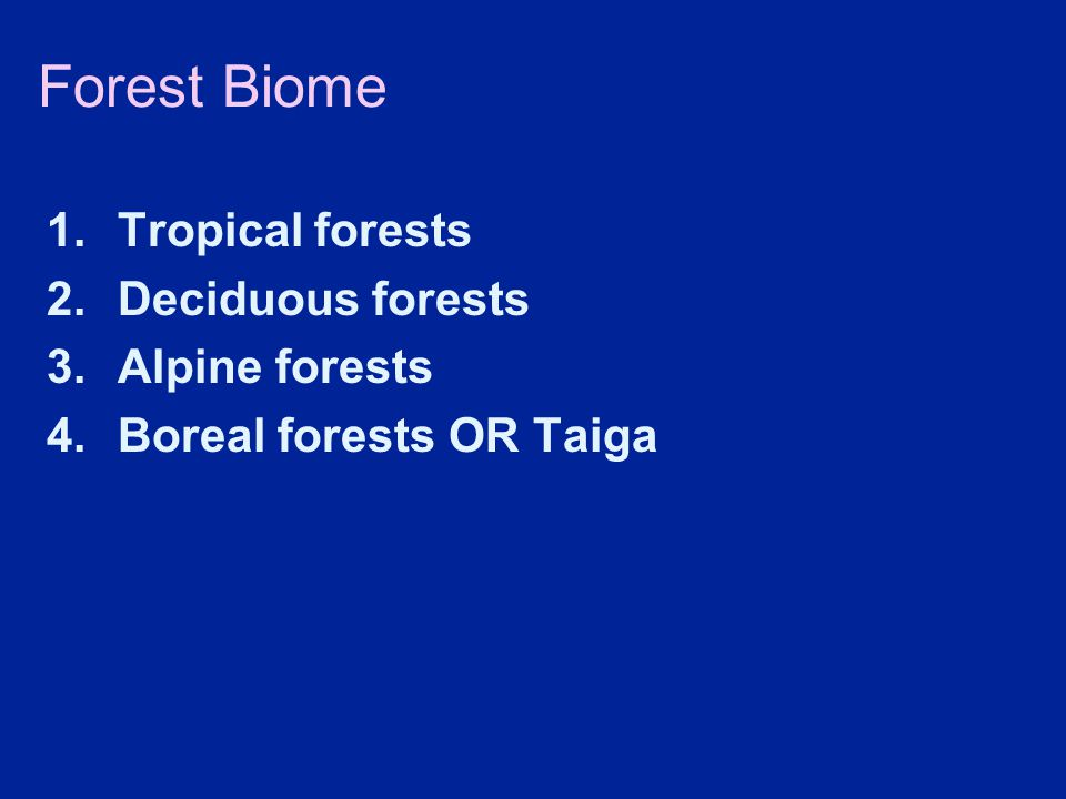 Forest Biome Tropical forests Deciduous forests Alpine forests