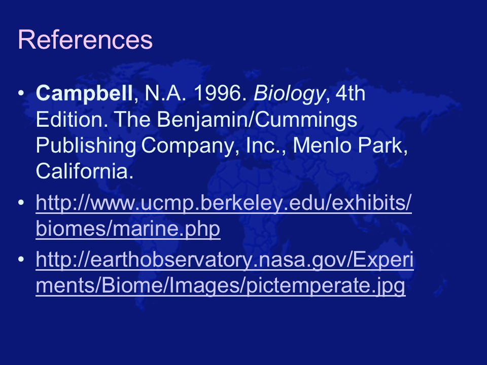 References Campbell, N.A. 1996. Biology, 4th Edition. The Benjamin/Cummings Publishing Company, Inc., Menlo Park, California.