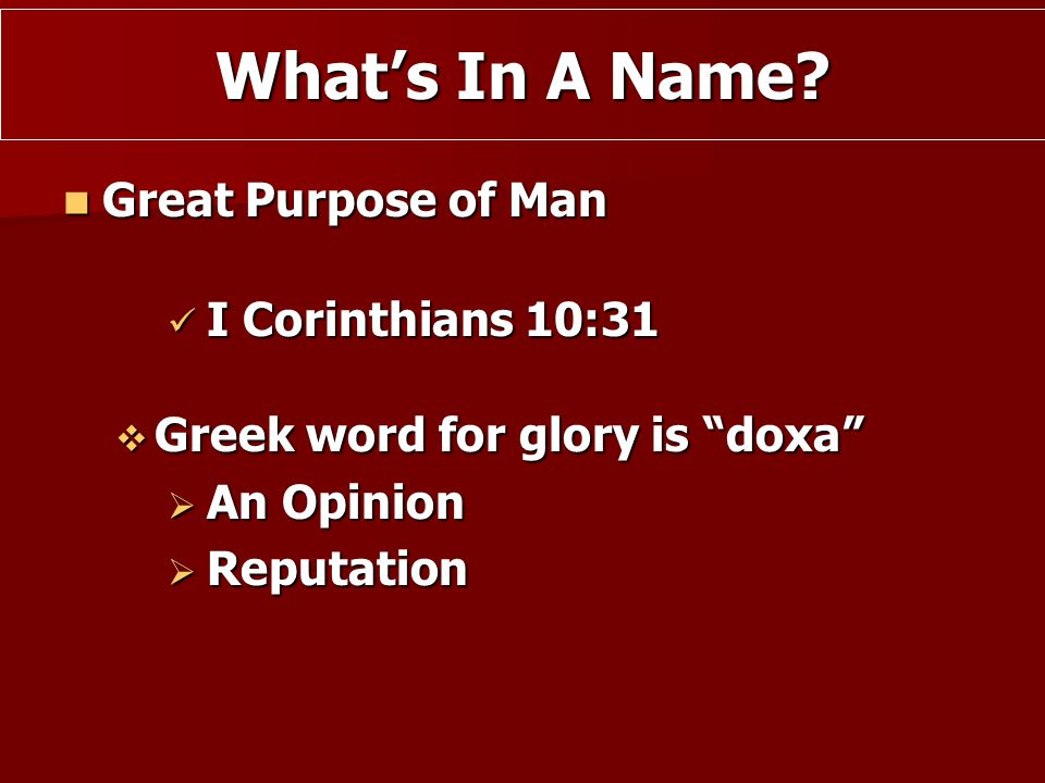 What's In A Name Great Purpose of Man I Corinthians 10:31