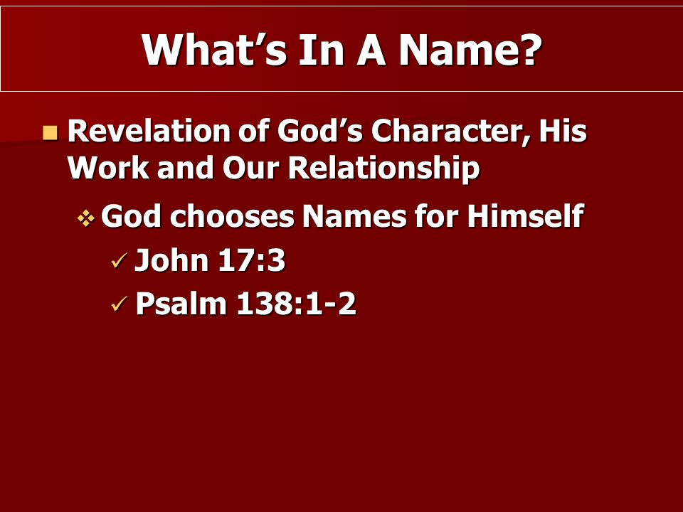 What's In A Name Revelation of God's Character, His Work and Our Relationship. God chooses Names for Himself.