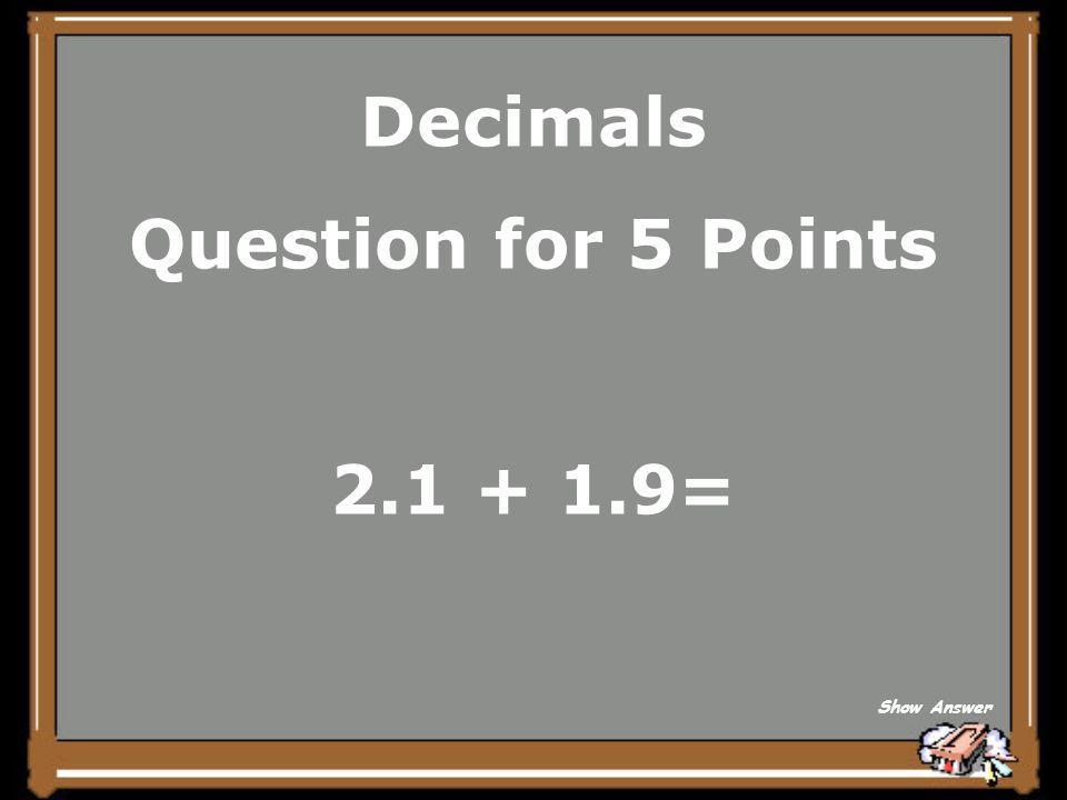Decimals Question for 5 Points 2.1 + 1.9=