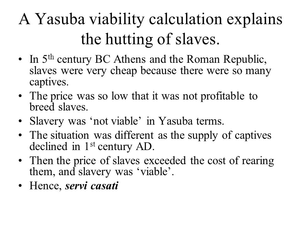 A Yasuba viability calculation explains the hutting of slaves.