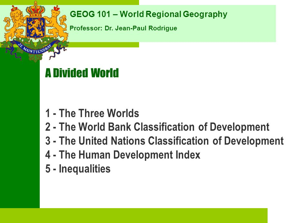 A Divided World 1 - The Three Worlds. 2 - The World Bank Classification of Development. 3 - The United Nations Classification of Development.