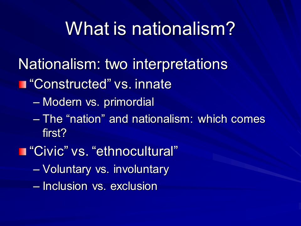 What is nationalism Nationalism: two interpretations