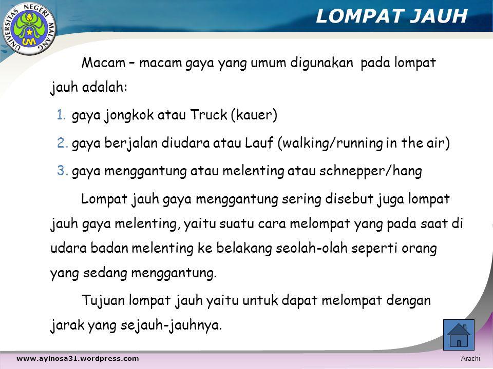 LOMPAT JAUH Macam – macam gaya yang umum digunakan pada lompat jauh adalah: gaya jongkok atau Truck (kauer)