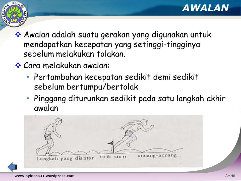 AWALAN Awalan adalah suatu gerakan yang digunakan untuk mendapatkan kecepatan yang setinggi-tingginya sebelum melakukan tolakan.