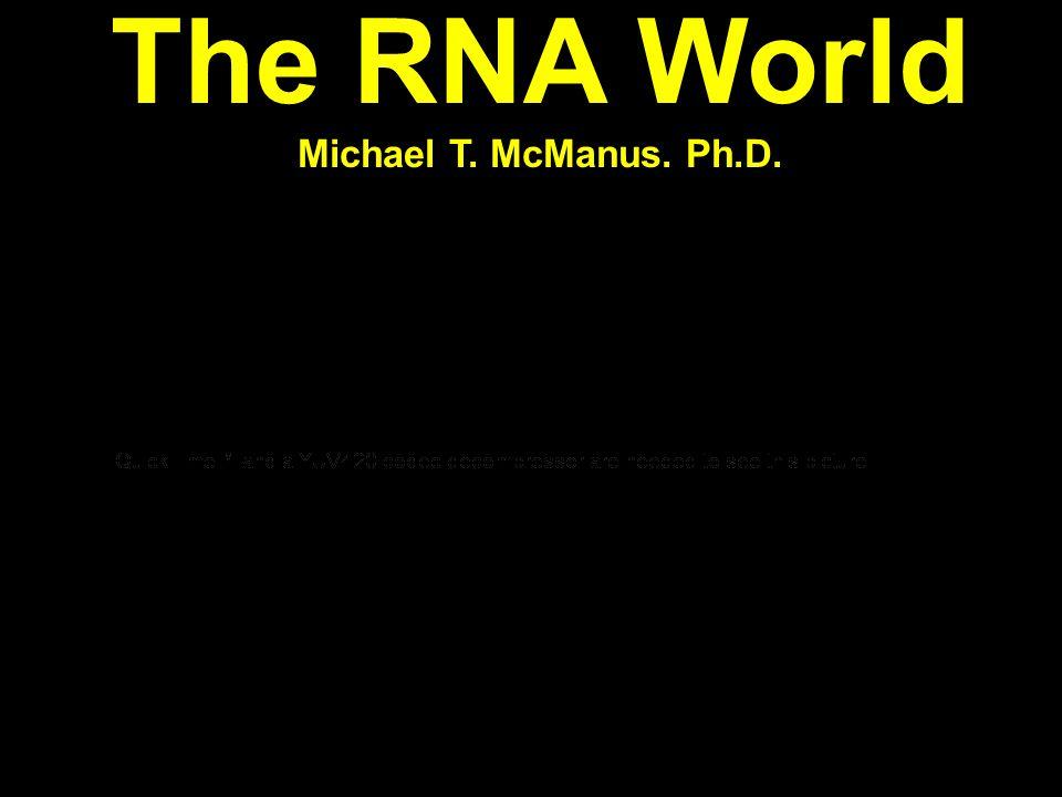 The RNA World Michael T. McManus. Ph.D.