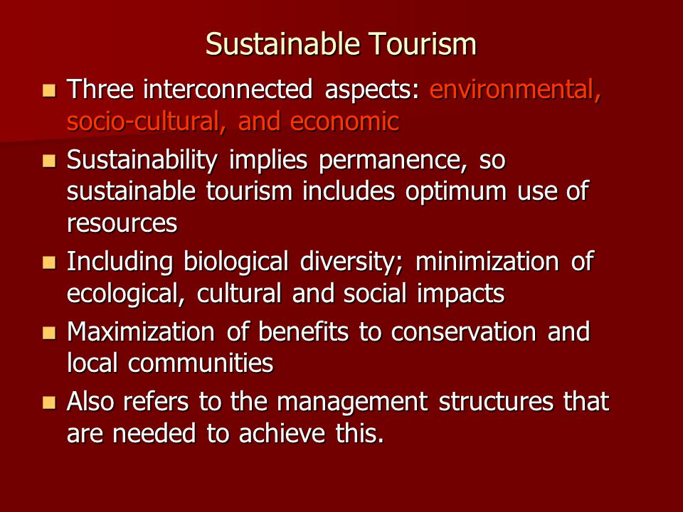 Sustainable Tourism Three interconnected aspects: environmental, socio-cultural, and economic.