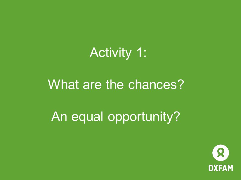 Activity 1: What are the chances An equal opportunity