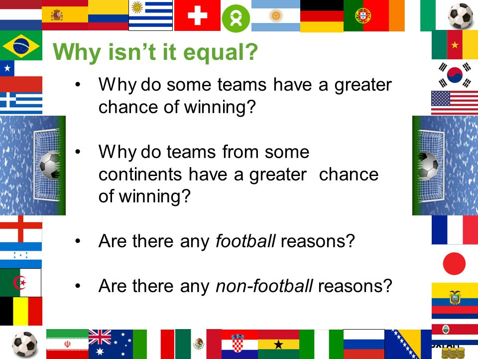 Why isn't it equal Why do some teams have a greater chance of winning Why do teams from some continents have a greater chance of winning