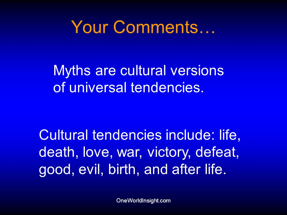 Your Comments… Myths are cultural versions of universal tendencies.