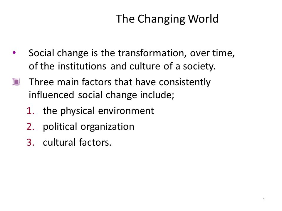 The Changing World Social change is the transformation, over time, of the institutions and culture of a society.