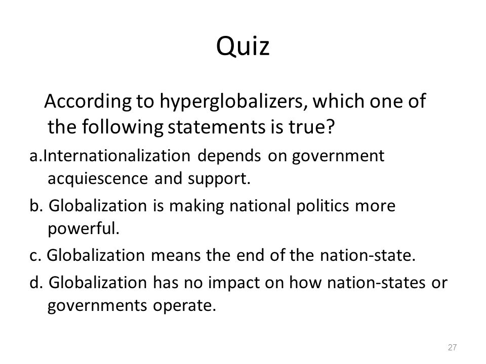 Quiz According to hyperglobalizers, which one of the following statements is true