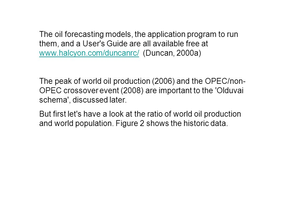 The oil forecasting models, the application program to run them, and a User s Guide are all available free at www.halcyon.com/duncanrc/ (Duncan, 2000a)