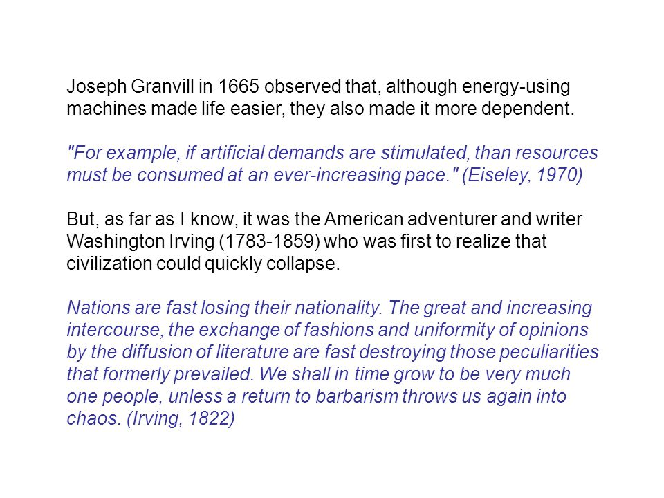 Joseph Granvill in 1665 observed that, although energy-using machines made life easier, they also made it more dependent.