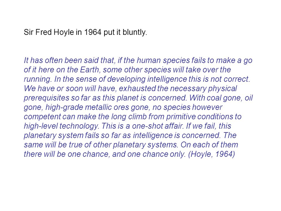Sir Fred Hoyle in 1964 put it bluntly.