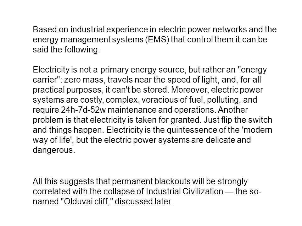 Based on industrial experience in electric power networks and the energy management systems (EMS) that control them it can be said the following: