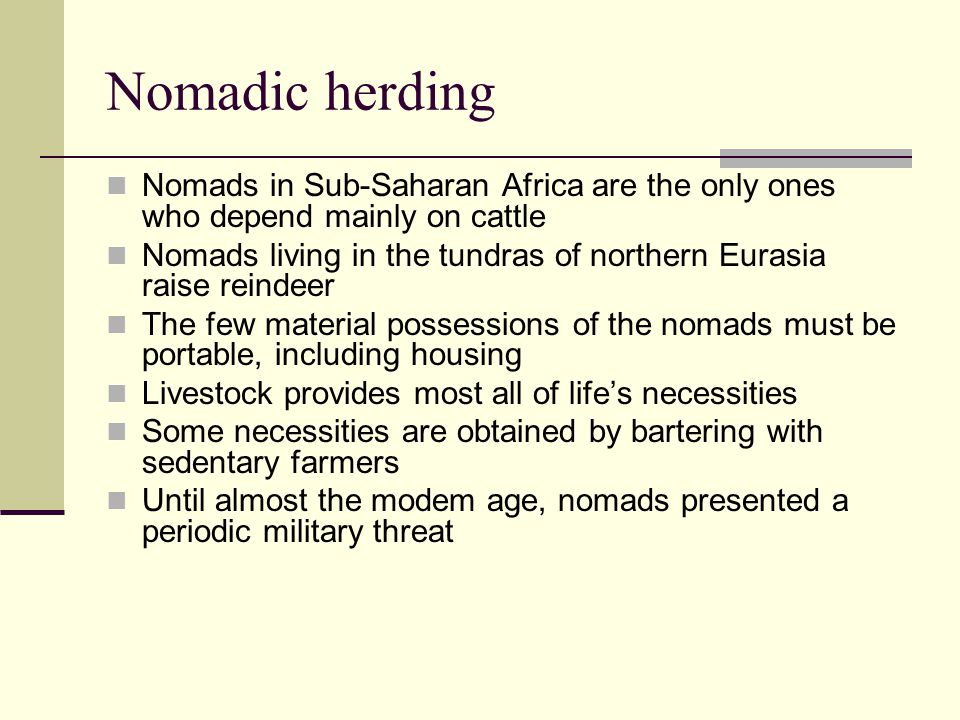 Nomadic herding Nomads in Sub-Saharan Africa are the only ones who depend mainly on cattle.