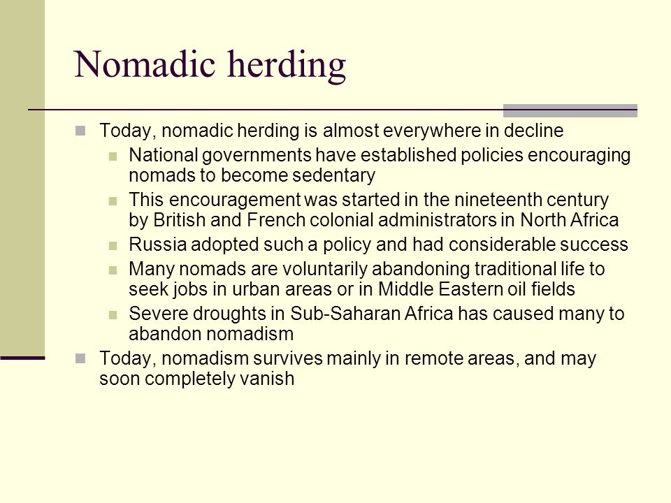 Nomadic herding Today, nomadic herding is almost everywhere in decline