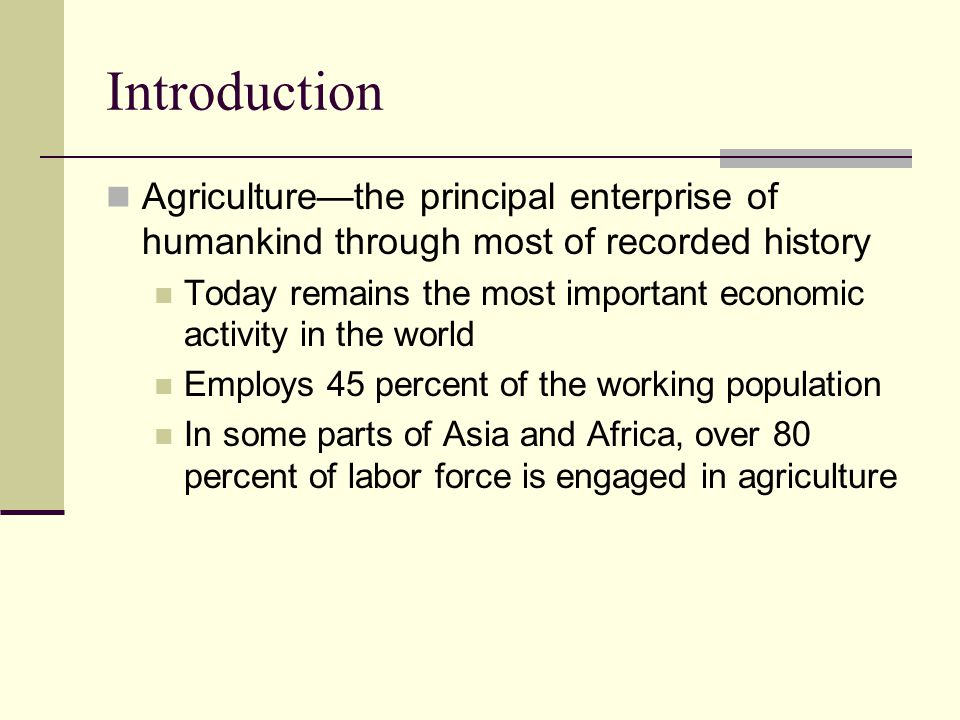 Introduction Agriculture—the principal enterprise of humankind through most of recorded history.