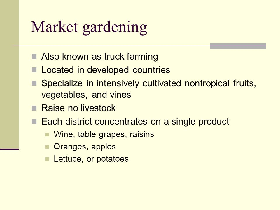 Market gardening Also known as truck farming