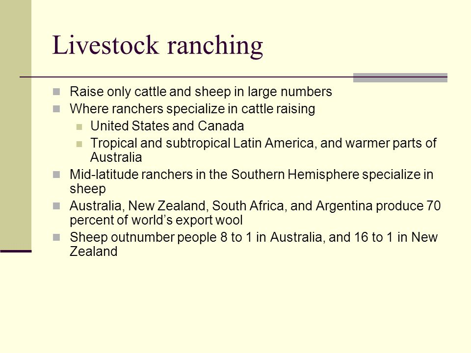 Livestock ranching Raise only cattle and sheep in large numbers