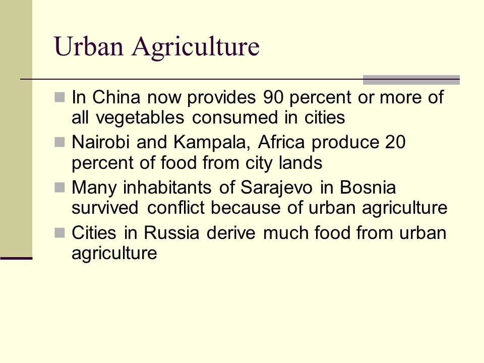 Urban Agriculture In China now provides 90 percent or more of all vegetables consumed in cities.