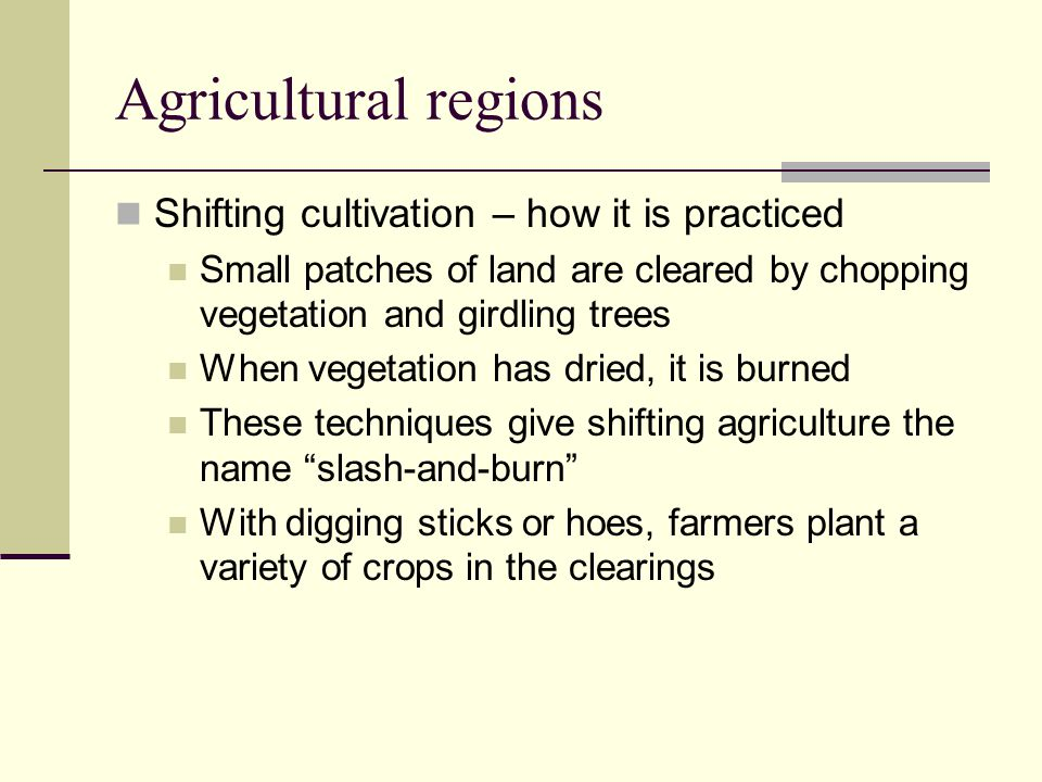 Agricultural regions Shifting cultivation – how it is practiced