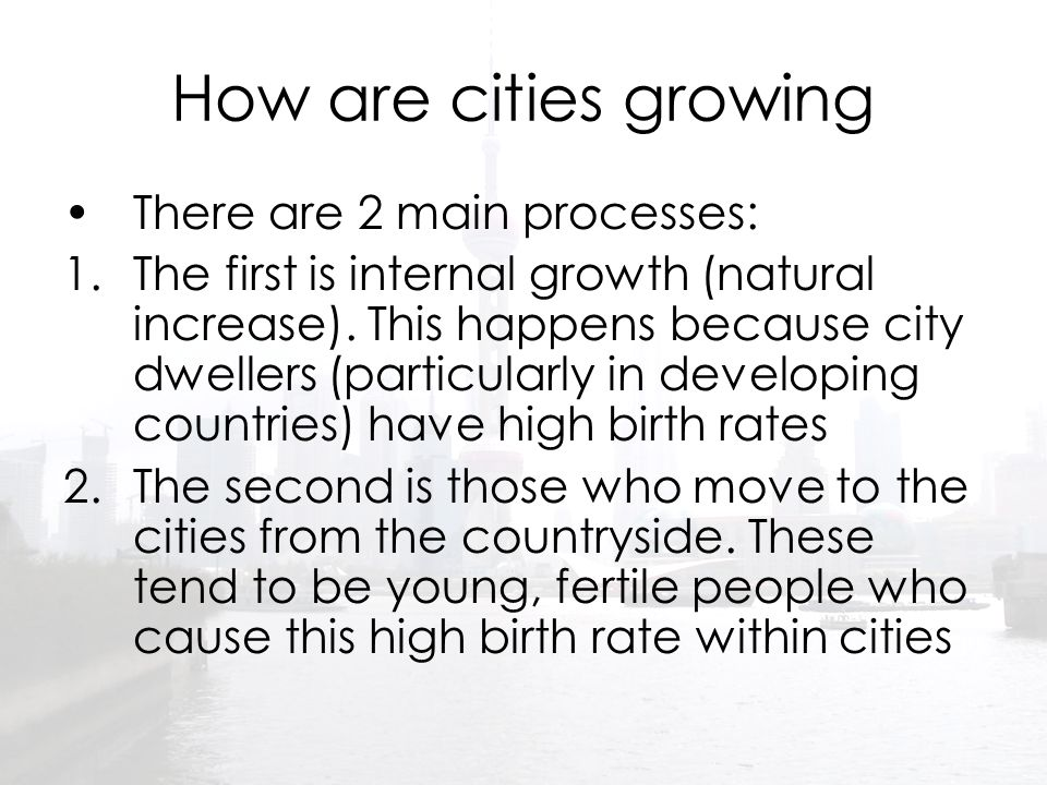 How are cities growing There are 2 main processes: