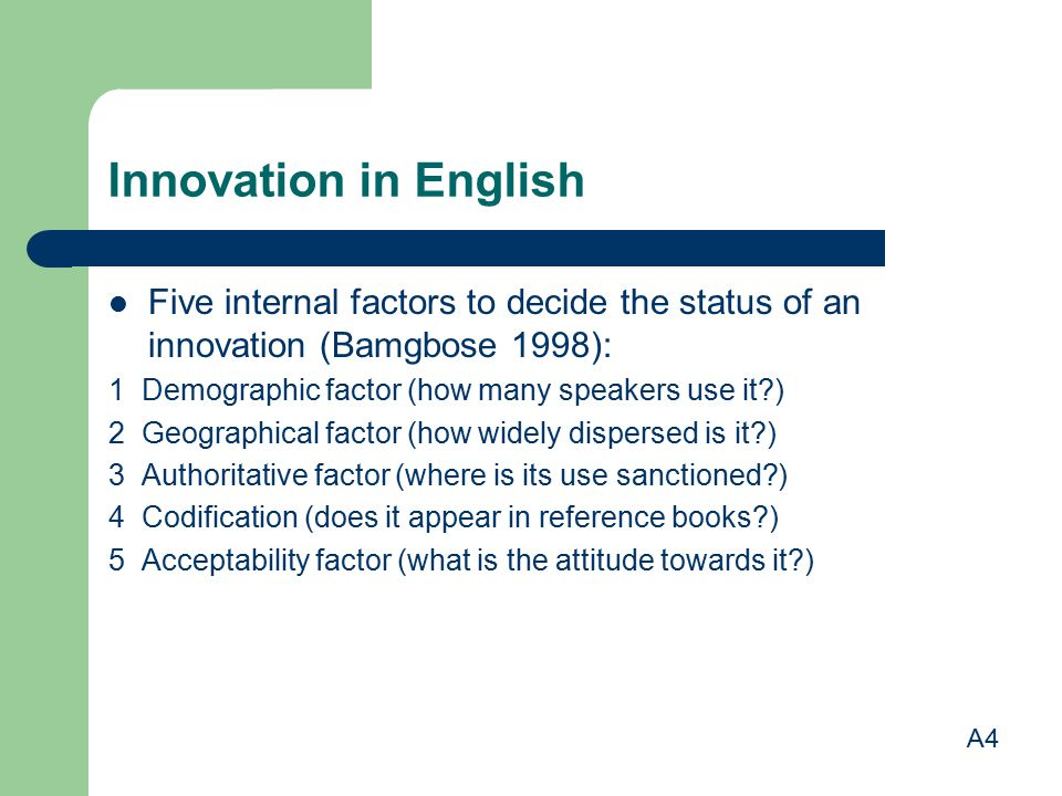 Innovation in English Five internal factors to decide the status of an innovation (Bamgbose 1998): 1 Demographic factor (how many speakers use it )