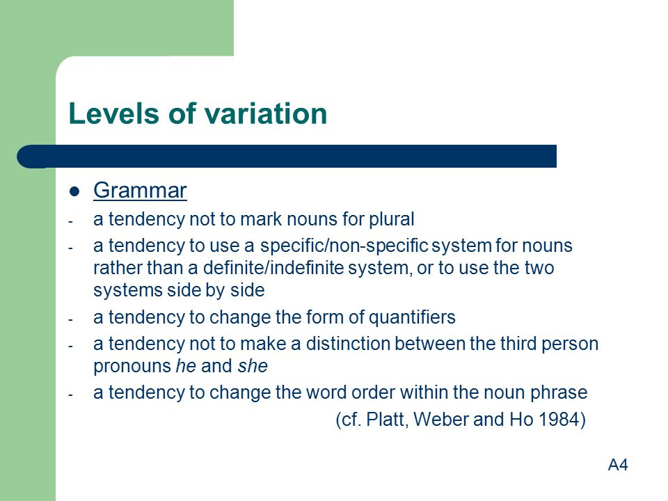 Levels of variation Grammar a tendency not to mark nouns for plural