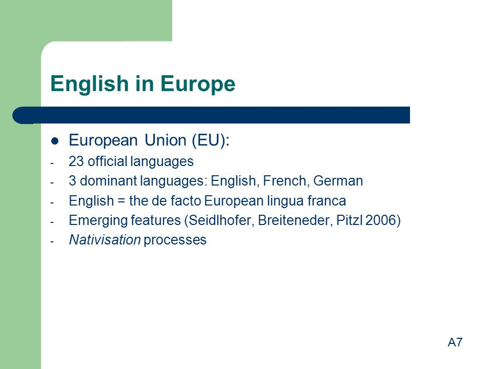 English in Europe European Union (EU): 23 official languages
