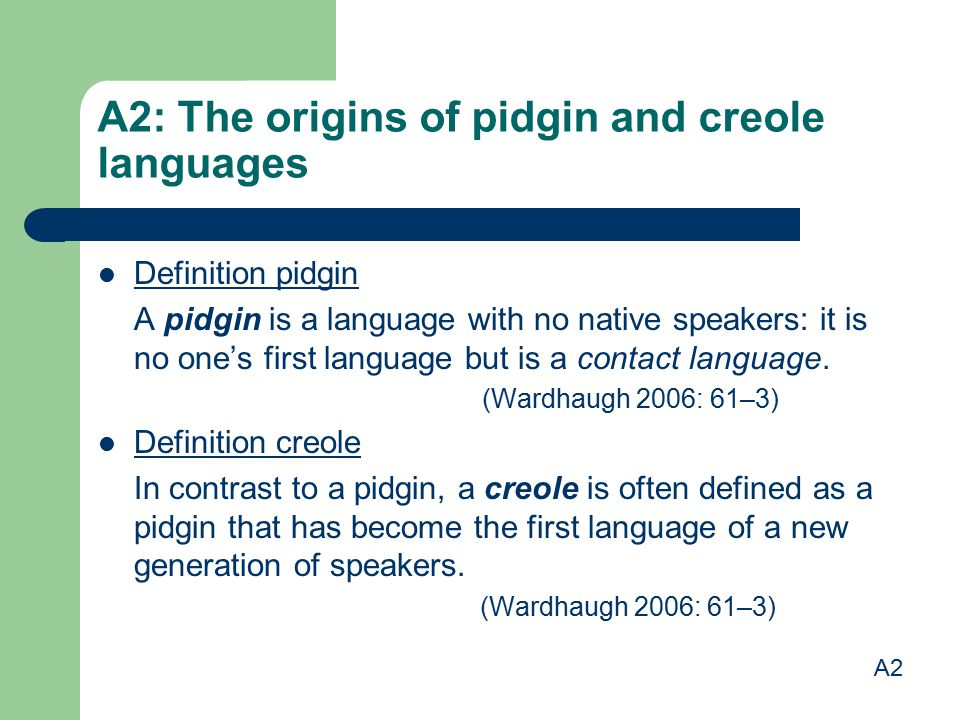 A2: The origins of pidgin and creole languages