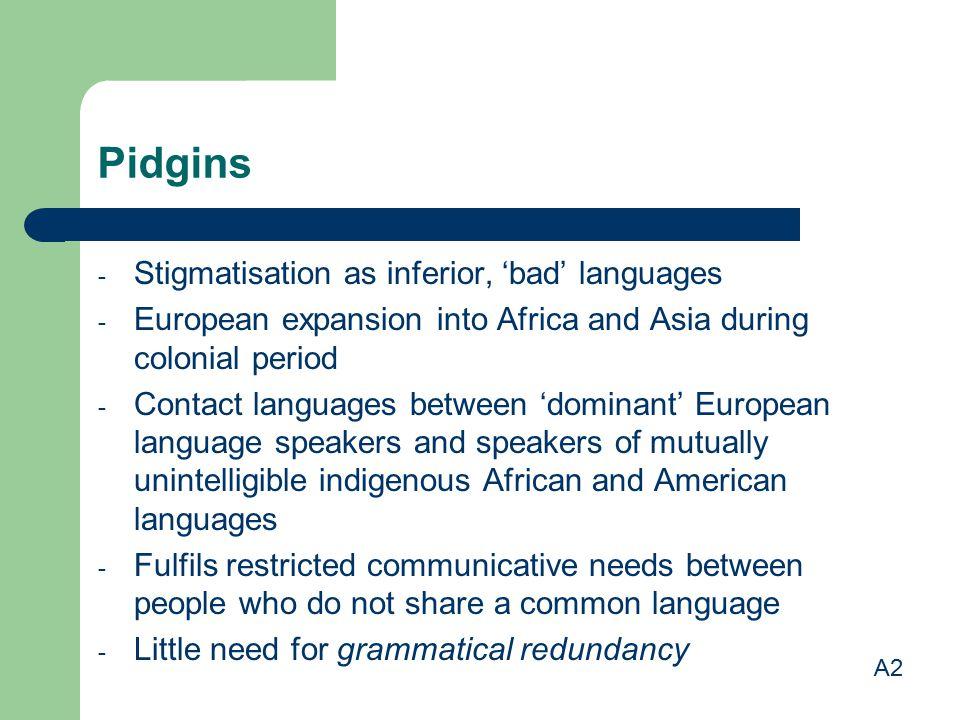 Pidgins Stigmatisation as inferior, 'bad' languages