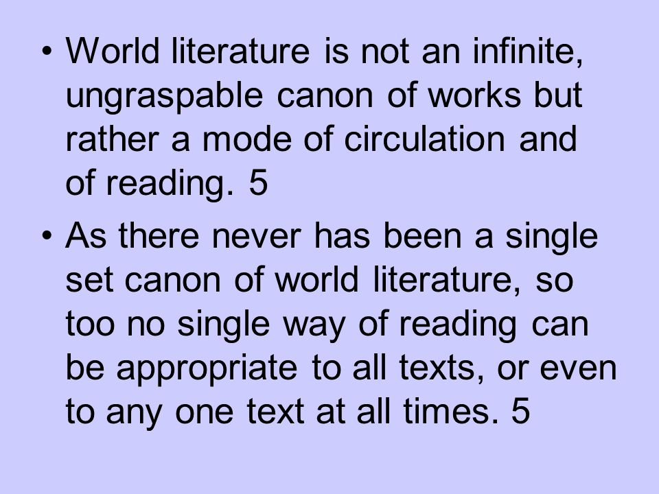 World literature is not an infinite, ungraspable canon of works but rather a mode of circulation and of reading. 5